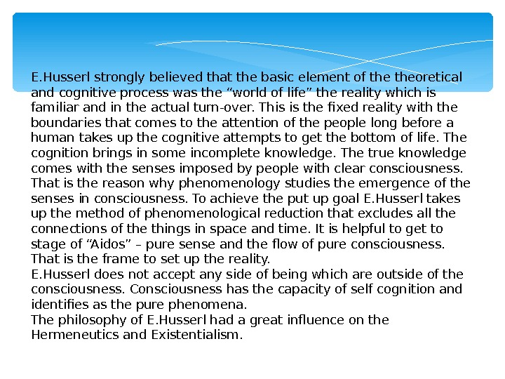 "E. Husserl strongly believed that the basic element of theoretical and cognitive process was the ""world"