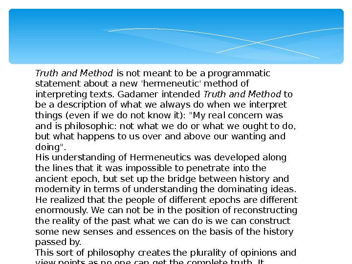 Truth and Method is not meant to be a programmatic statement about a new 'hermeneutic' method