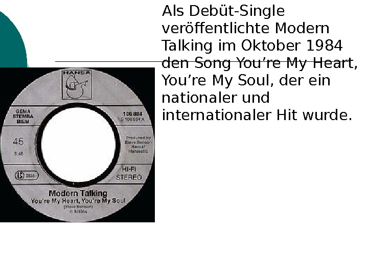 Als Debüt-Single veröffentlichte Modern Talking im Oktober 1984 den Song You're My Heart,
