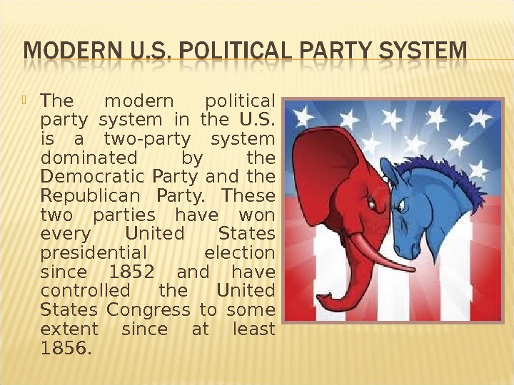 The modern political party system in the U. S.  is a two-party system dominated