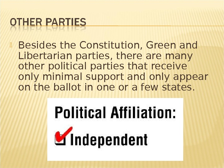 Besides the Constitution, Green and Libertarian parties, there are many other political parties that receive
