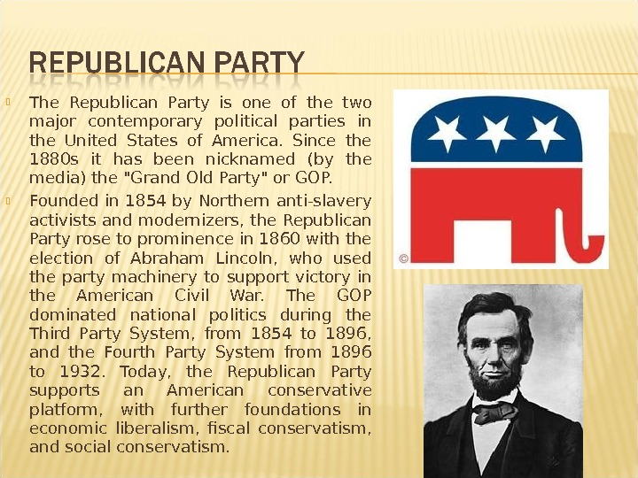 The Republican Party is one of the two major contemporary political parties in the United
