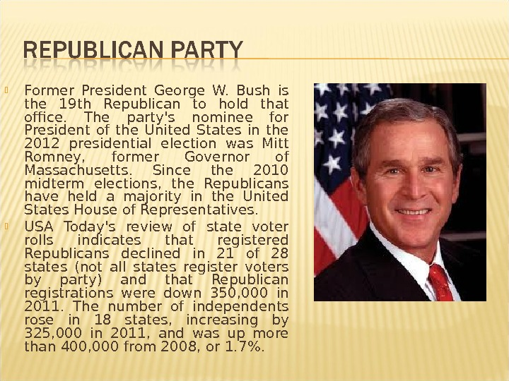 Former President George W.  Bush is the 19 th Republican to hold that office.