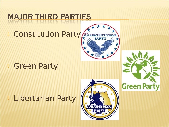 Constitution Party Green Party Libertarian Party