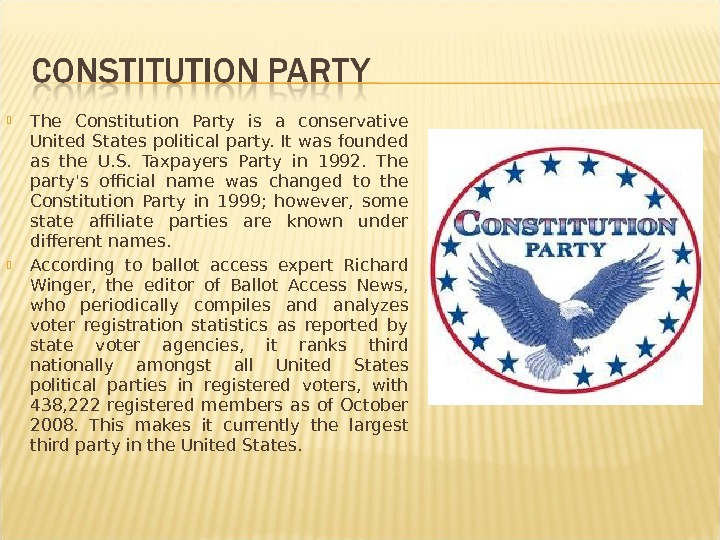 The Constitution Party is a conservative United States political party. It was founded as the