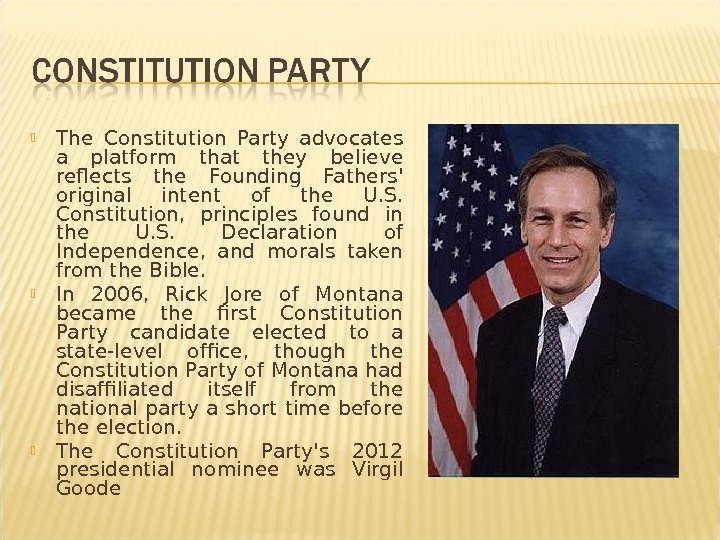 The Constitution Party advocates a platform that they believe reflects the Founding Fathers' original intent