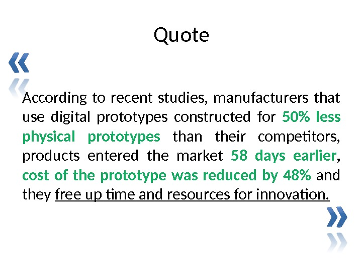 Quote According to recent studies,  manufacturers that use digital prototypes constructed for 50 less physical