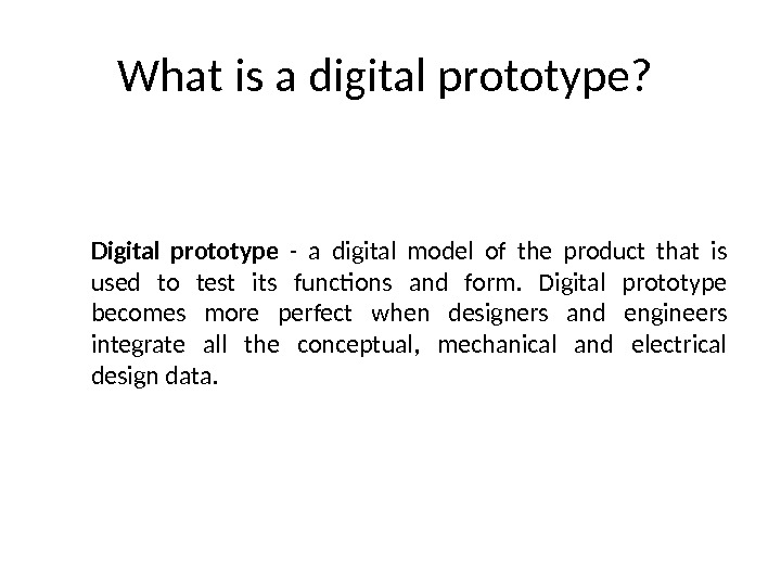 Digital prototype  - a digital model of the product that is used to test its