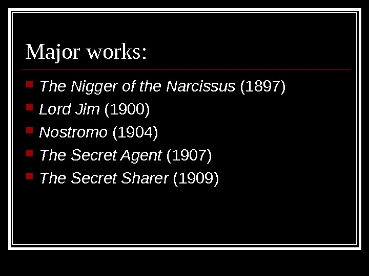 Major works:  The Nigger of the Narcissus (1897) Lord Jim (1900) Nostromo (1904) The Secret