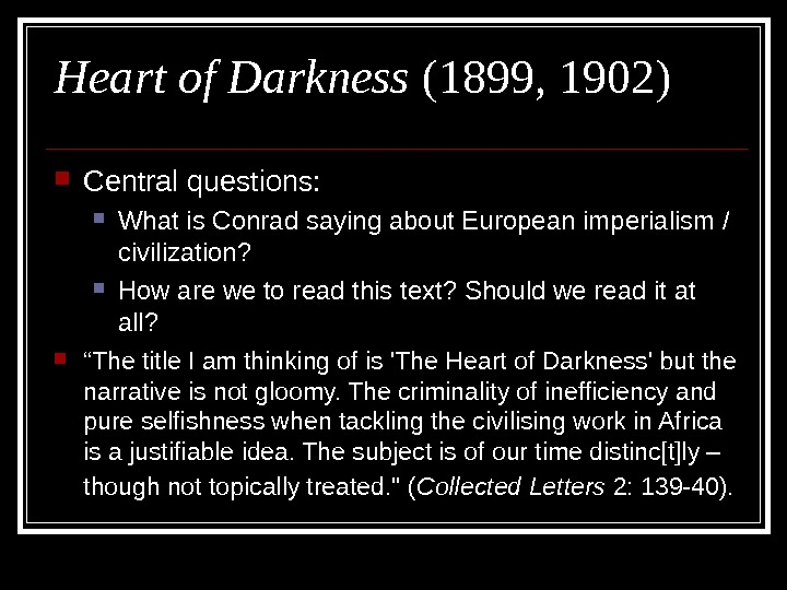 Heart of Darkness (1899, 1902) Central questions:  What is Conrad saying about European imperialism /