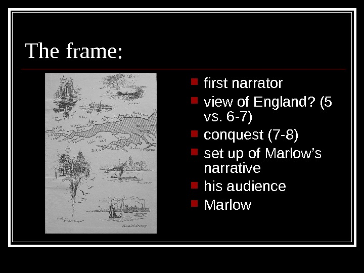 The frame:  first narrator view of England? (5 vs. 6 -7) conquest (7 -8) set