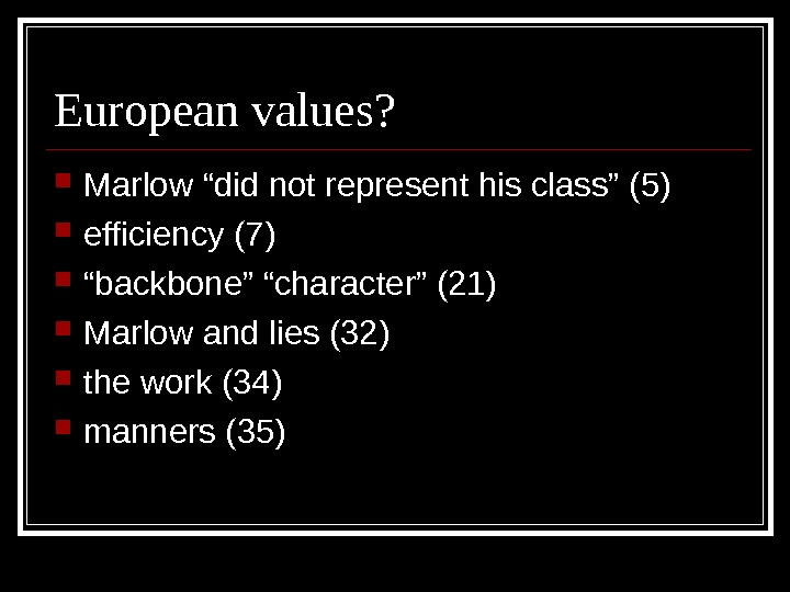 "European values?  Marlow ""did not represent his class"" (5) efficiency (7) "" backbone"" ""character"" (21)"