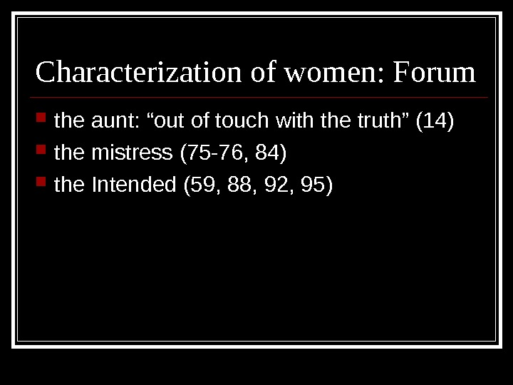 "Characterization of women: Forum the aunt: ""out of touch with the truth"" (14) the mistress (75"