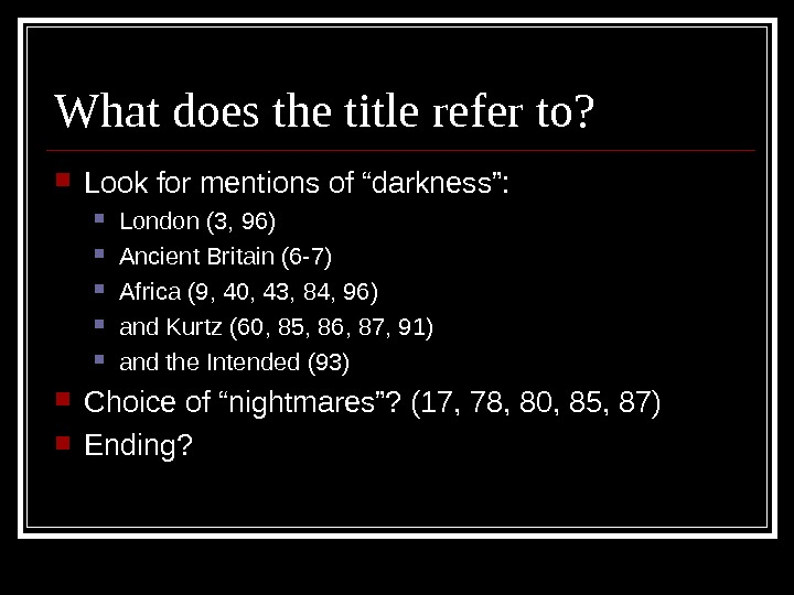 "What does the title refer to?  Look for mentions of ""darkness"":  London (3, 96)"