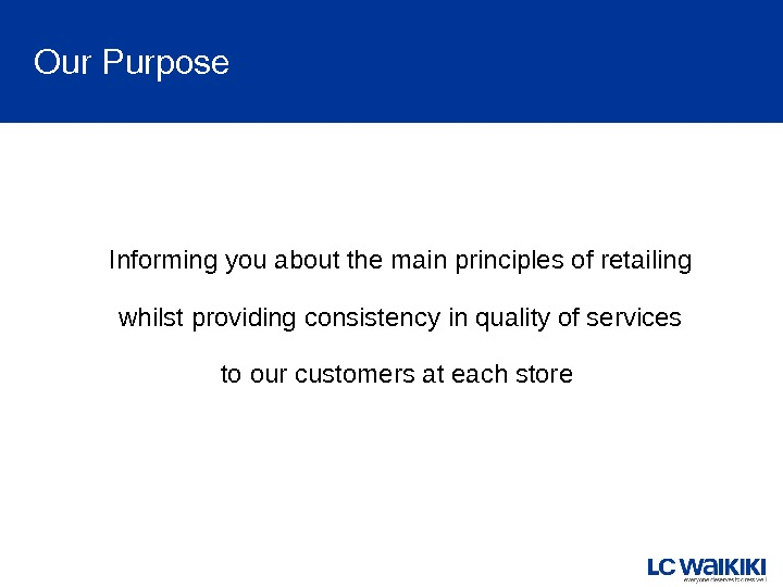 Our. Purpose Informing you about the main principles of retailing whilst providing consistency in quality of