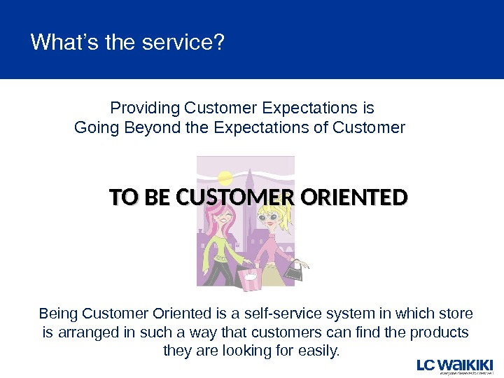 What'stheservice?  Providing Customer Expectations is Going Beyond the Expectations of Customer Being Customer Oriented is