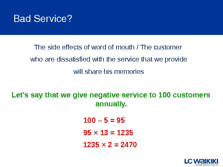 Bad. Service? Let's say that we give negative service to 100 customers annually.  100 –