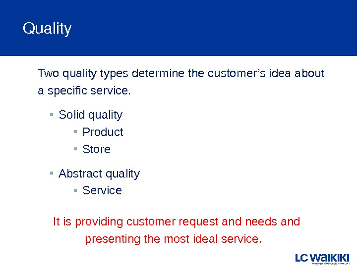 Quality Two quality types determine the customer's idea about a specific service.  ▪ Solid quality