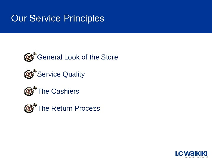 General Look of the Store Service Quality The Cashiers The Return Process. Our. Service. Principles