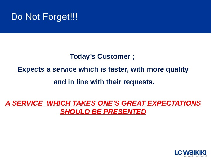 Do. Not. Forget!!! Today's Customer ;  Expects a service which is faster, with more quality