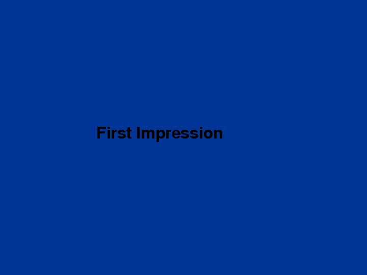 First. Impression