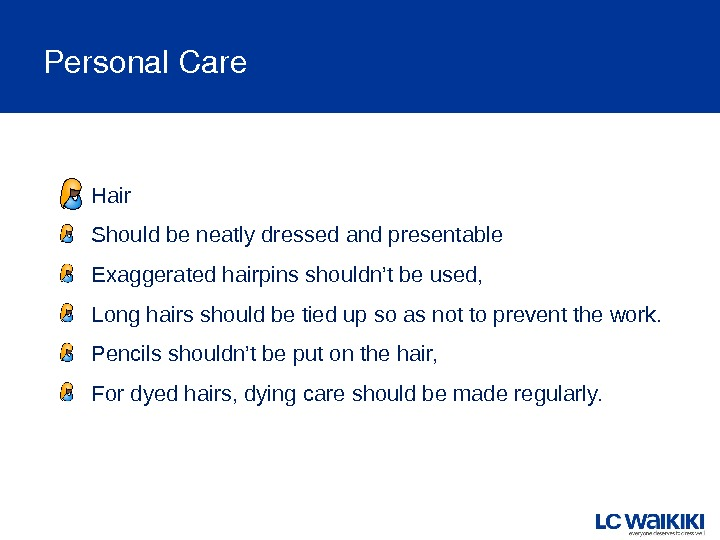 Personal. Care  Hair  Should be neatly dressed and presentable  Exaggerated hairpins shouldn't be