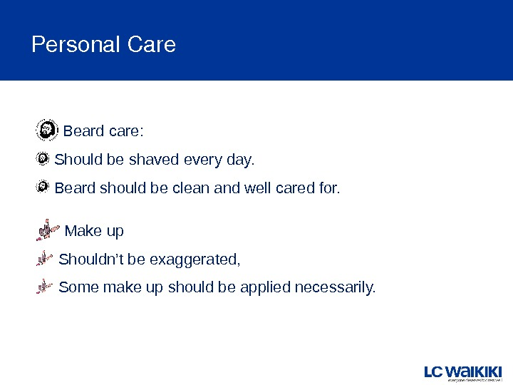 Personal. Care  Beard care: Should be shaved every day.  Beard should be clean and