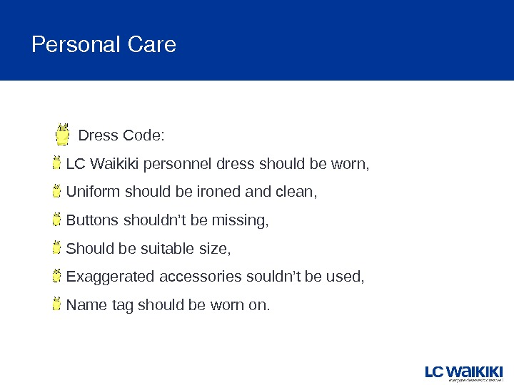 Personal. Care Dress Code: LC Waikiki personnel dress should be worn, Uniform should be ironed and