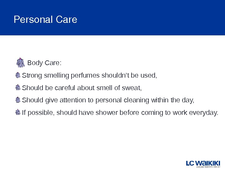 Personal. Care Body Care: Strong smelling perfumes shouldn't be used,  Should be careful about smell
