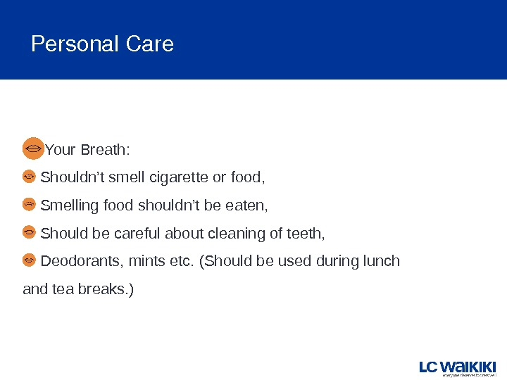 Personal. Care Your Breath: Shouldn't smell cigarette or food, Smelling food shouldn't be eaten, Should be