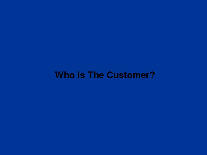 Who. Is. The. Customer?