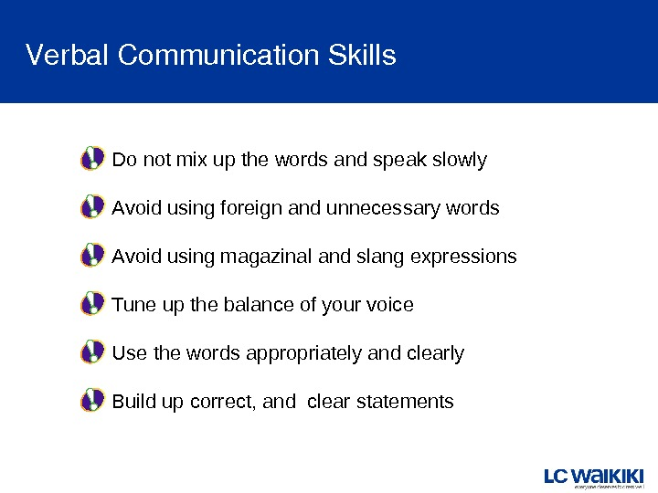 Verbal. Communication. Skills  Do not mix up the words and speak slowly  Avoid using