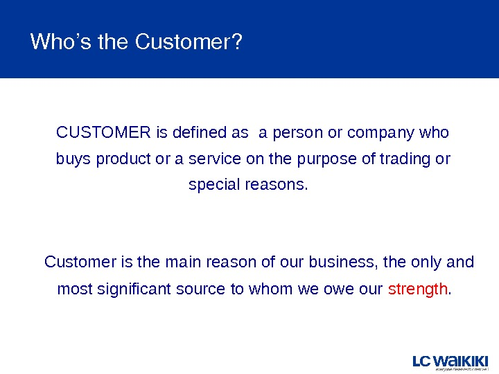 Who'sthe. Customer? CUSTOMER is defined as a person or company who buys product or a service