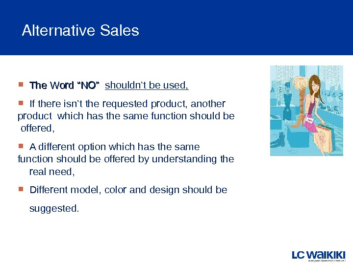 "Alternative. Sales The Word ""NO""  shouldn't be used,  If there isn't the requested product,"