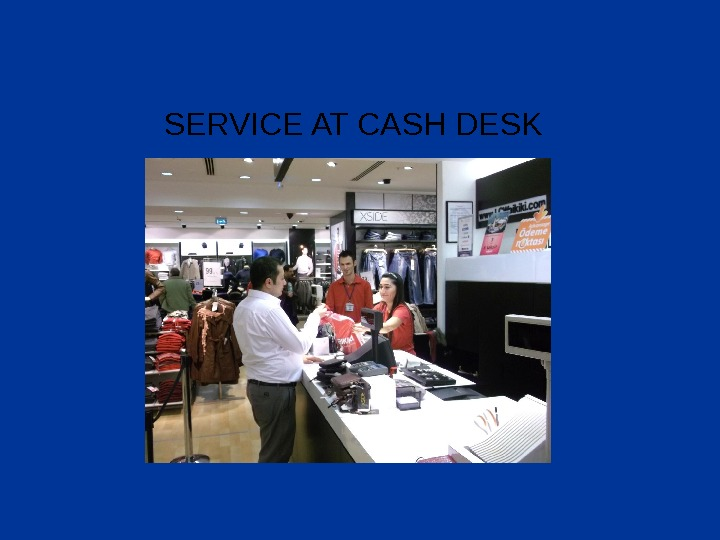 SERVICE AT CASH DESK