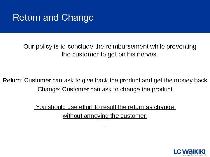 Returnand. Change Our policy is to conclude the reimbursement while preventing the customer to get on