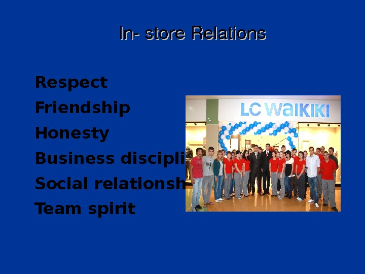 Instore. Relations Respect Friendship Honesty Business discipline Social relationships Team spirit