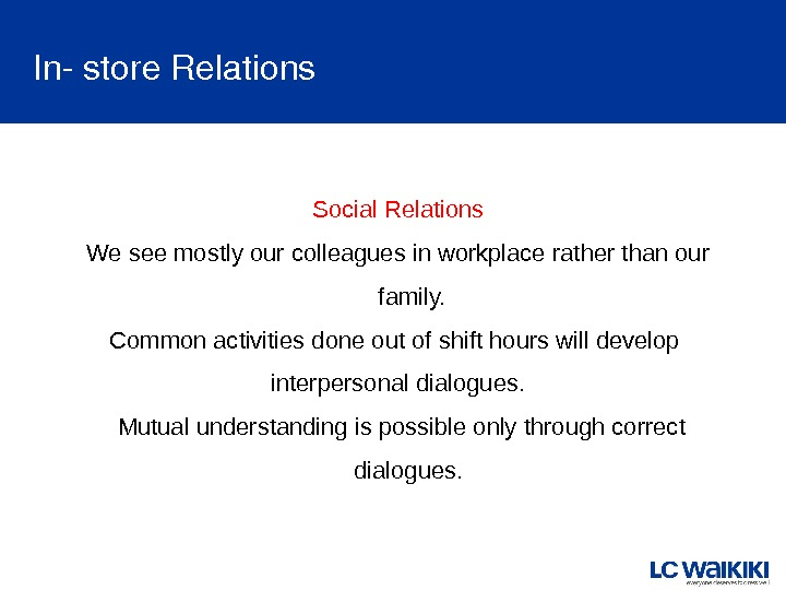 Social Relations We see mostly our colleagues in workplace rather than our family. Common activities done