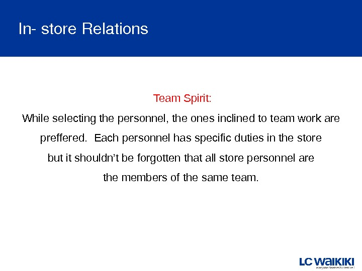 Team Spirit: While selecting the personnel, the ones inclined to team work are preffered.  Each