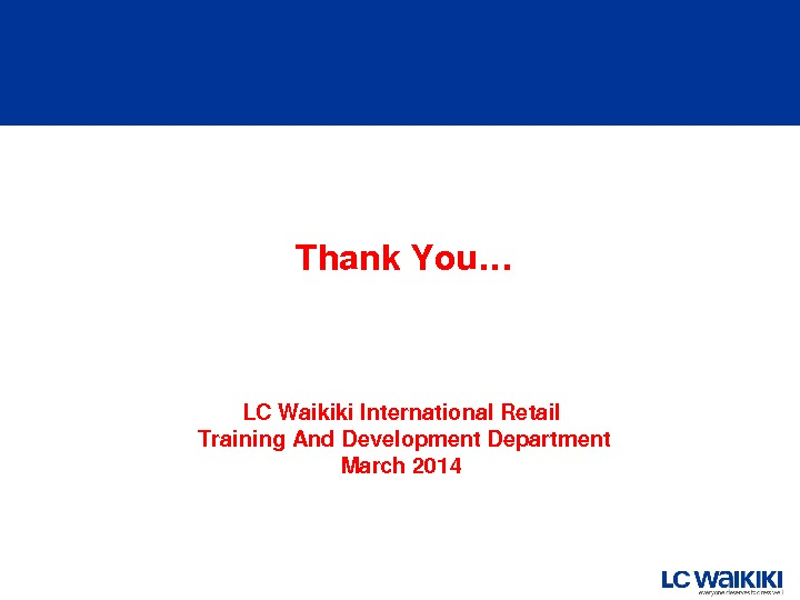 Thank. You… LCWaikiki. International. Retail Training. And. Development. Department March 2014