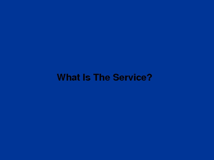 What. Is. The. Service?