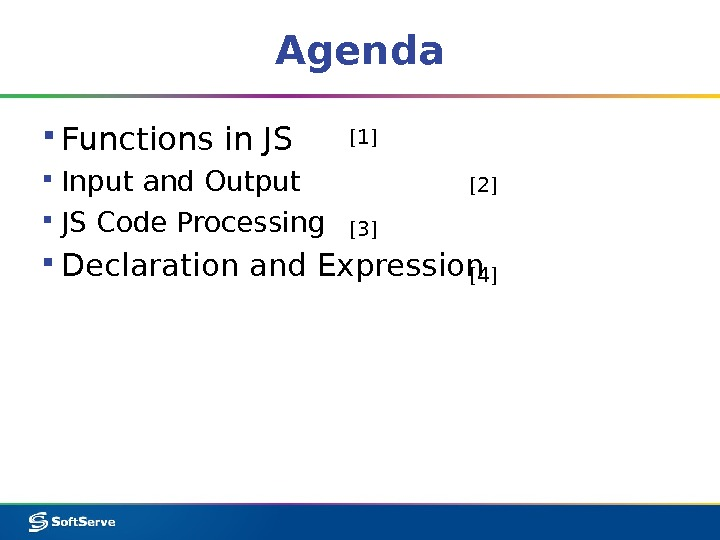 Agenda ▪ Functions in JS ▪ Input and Output ▪ JS Code Processing ▪ Declaration and