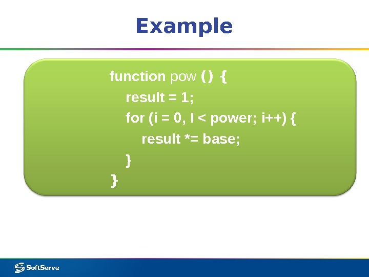 Example function pow () { result = 1;  for (i = 0, I  power;