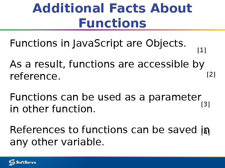 Additional Facts About Functions in Java. Script are Objects. As a result, functions are accessible by