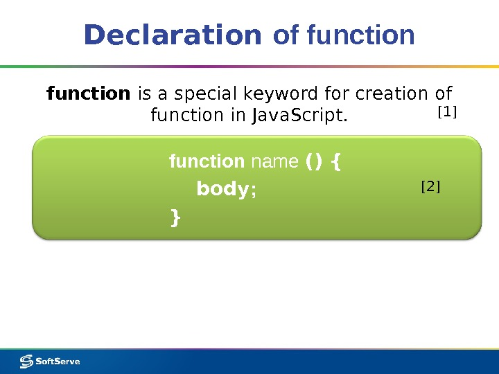 Declaration of function is a special keyword for creation of function in Java. Script. function name
