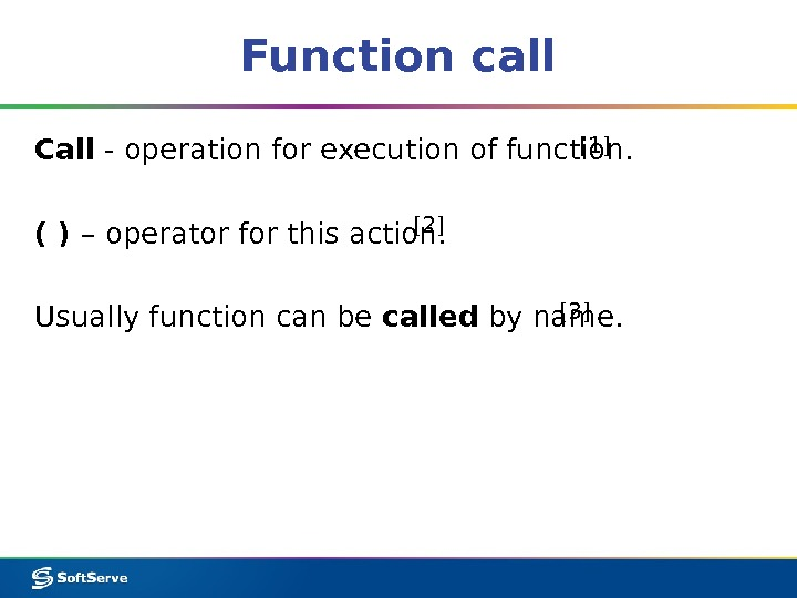Function call Call - operation for execution of function.  ( ) – operator for this