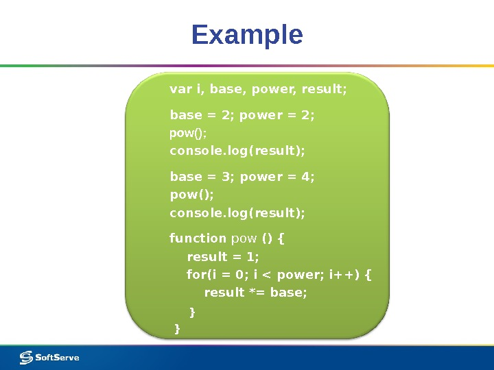 Example var i, base, power, result; base = 2; power = 2;  pow(); console. log(result);