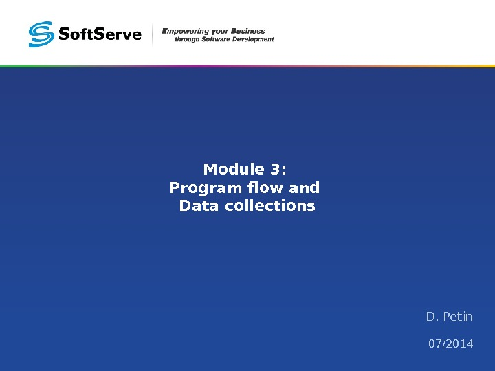 Module 3:  Program flow and Data collections D. Petin 07/2014