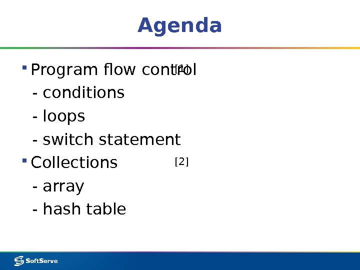 Agenda ▪ Program flow control  - conditions  - loops  - switch statement ▪