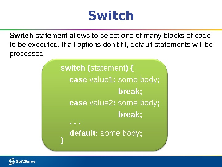 Switch statement allows to select one of many blocks of code to be executed. If all